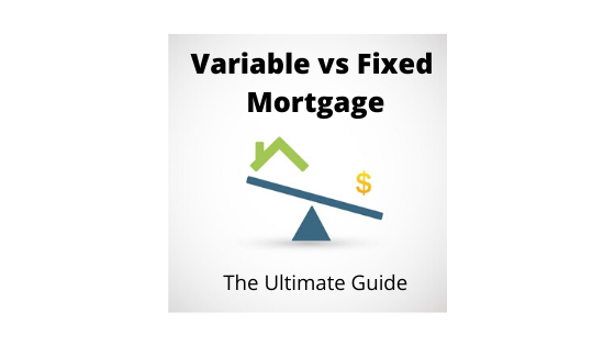 Variable vs Fixed Mortgage
